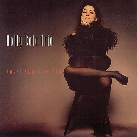 Holly Cole Trio: Don`t Smoke In Bed