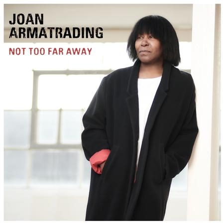 Joan Armatrading: Not Too Far Away