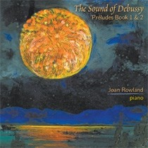 Joan Rowland: The Sound Of Debussy: Préludes Book 1 & 2