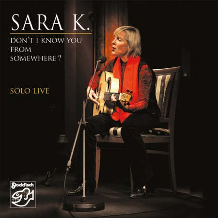 Sara K.: Don`t I Know You From Somewhere? Solo Live
