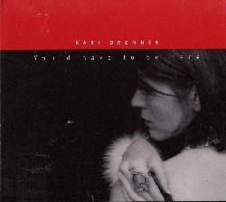Kari Bremnes: You`d Have To Be Here